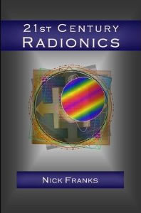 21st Century Radionics: New Frontiers in Vibrational Medicine by Nick Franks