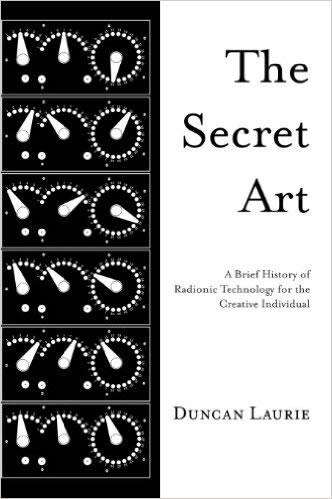 The Secret Art: A Brief History of Radionic Technology for the Creative Individual