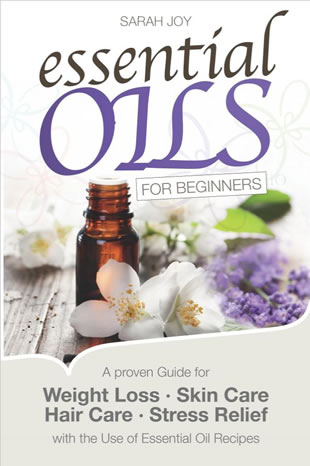 Essential Oils For Beginners: A proven Guide for Essential Oils and Aromatherapy for Weight Loss, Stress Relief and a better Life