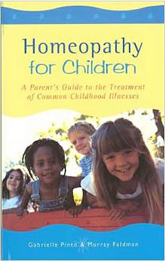Homeopathy For Children: A Parent's Guide to the Treatment of Common Childhood Illnesses