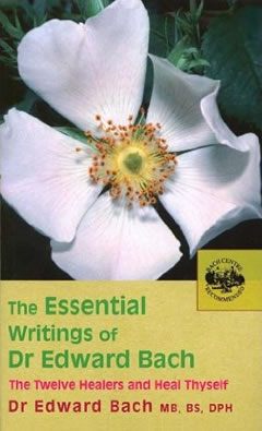 The Essential Writings of Dr Edward Bach, discoverer and developer of the Bach Flower Remedies