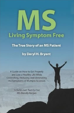 Multiple Sclerosis - Living Symptom Free: The True Story of an MS Patient