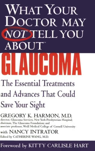 What Your Doctor May Not Tell You About(TM) Glaucoma: The Essential Treatments and Advances That Could Save Your Sight