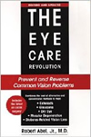 The Eye Care Revolution: Prevent and Reverse Common Vision Problems by Robert Abel