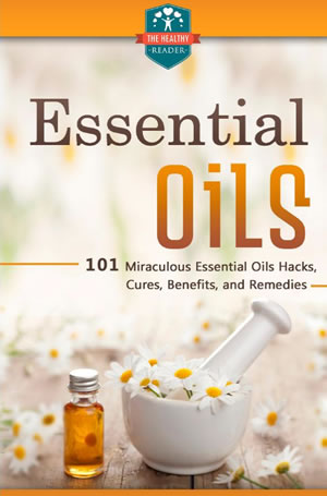 Essential Oils: 101 Miraculous Essential Oils Hacks, Cures, Benefits, And Remedies